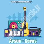 دانلود آهنگ ترکی آیسون به نام ساواش