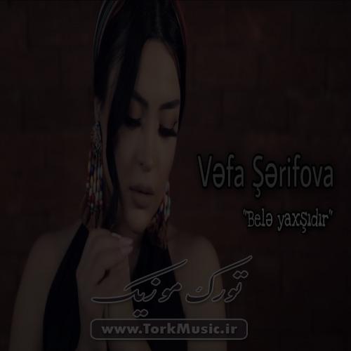 دانلود آهنگ ترکی بله یاخشیدیر از وفا شریفوا