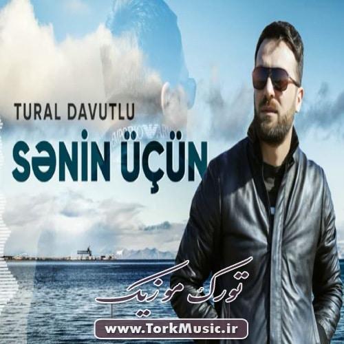 دانلود آهنگ ترکی سنین اوچون از تورال داووتلو