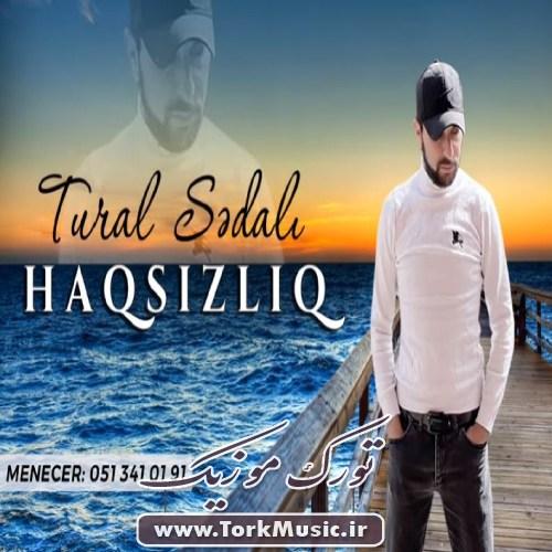 Tural Sedali   Haqsizliq - دانلود آهنگ ترکی حاقسیزلیغ از تورال صدالی