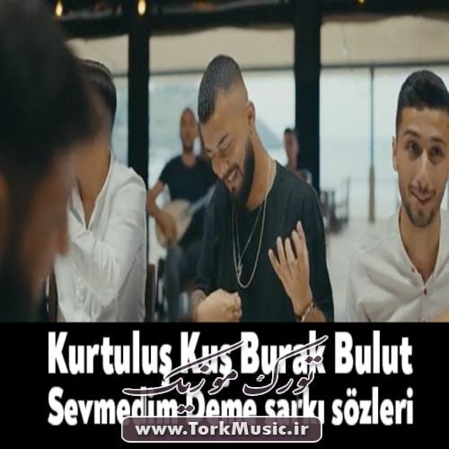 Kurtuluş Kuş & Burak Bulut   Sevmedim Deme - دانلود آهنگ ترکی سئومدیم دمه بانا بانا