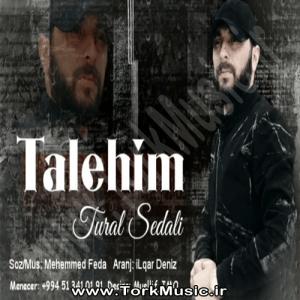 دانلود آهنگ ترکی تورال صدالی به نام طالحیم