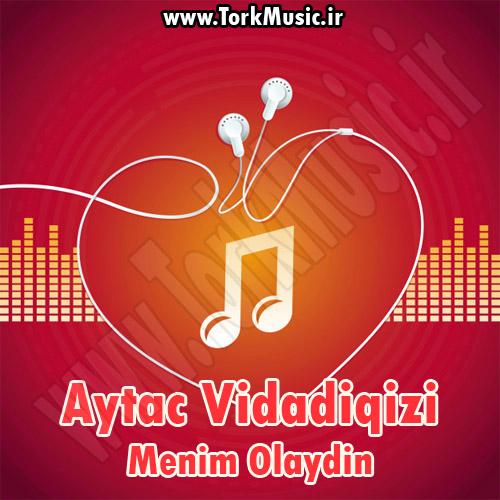 دانلود آهنگ ترکی منیم اولایدین از آیتک ویدادیقیزی