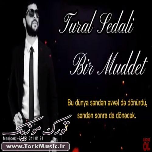 دانلود آهنگ ترکی بیر مدت از تورال صدالی