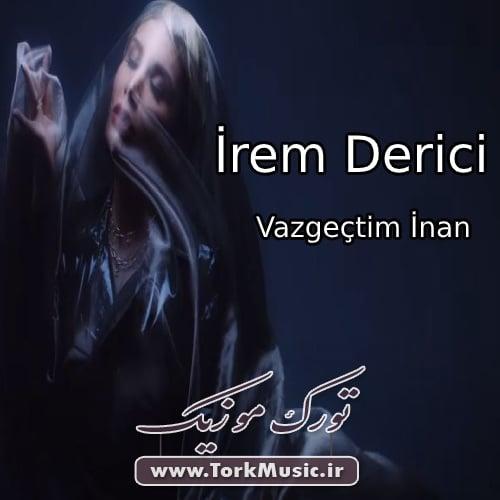 دانلود آهنگ ترکی وازگچتیم اینان از ایرم دریچی